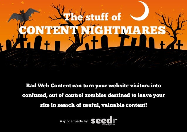 The stuff ofCONTENT NIGHTMARES Bad Web Content can turn your website visitors intoconfused, out of control zombies destine...