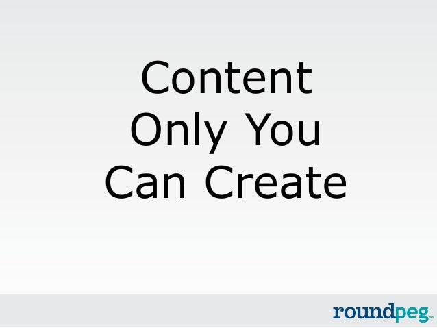 Content only you can create