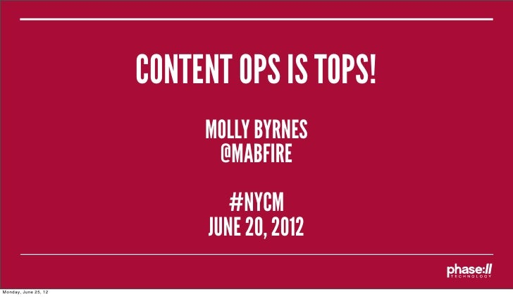 CONTENT OPS IS TOPS!                           MOLLY BYRNES                            @MABFIRE                           ...