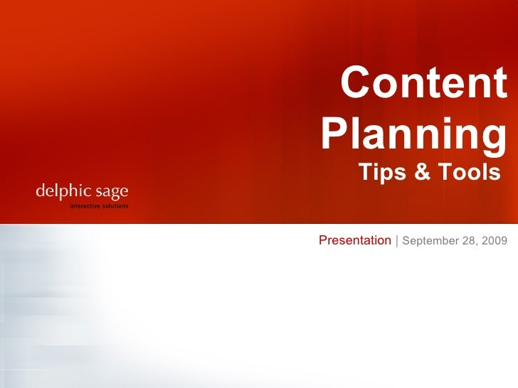 Presentation  |   September 28, 2009   Content Planning Tips & Tools