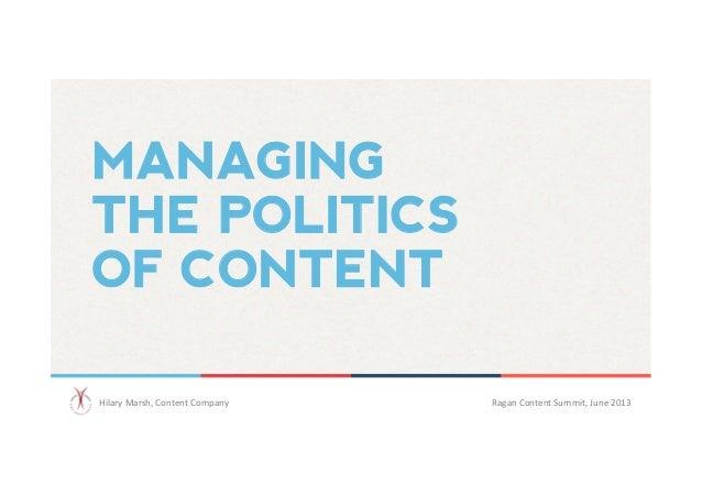 MANAGING THE POLITICS OF CONTENT Hilary  Marsh,  Content  Company      Ragan  Content  Summit,  June  20...