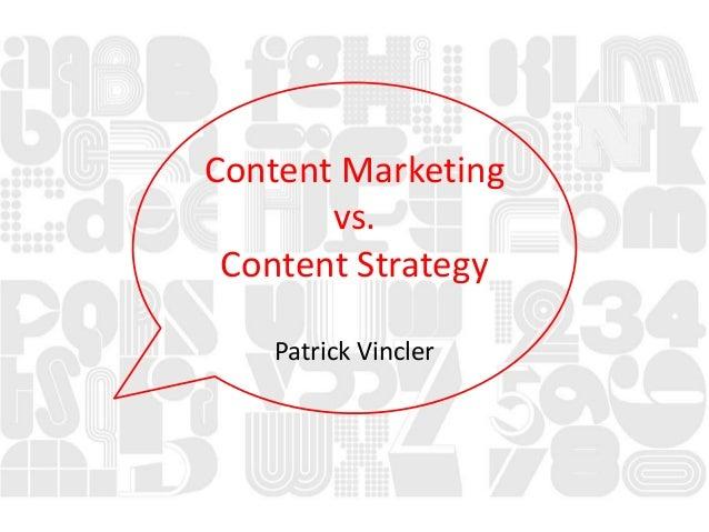 Content Marketingvs.Content StrategyPatrick Vincler