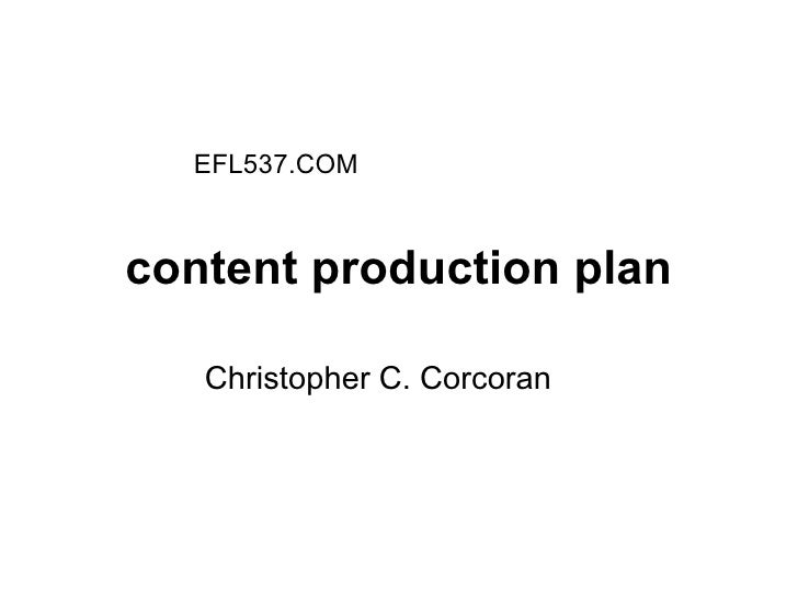 content production plan Christopher C. Corcoran EFL537.COM