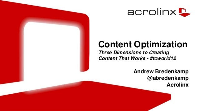 Content OptimizationThree Dimensions to CreatingContent That Works - #tcworld12              Andrew Bredenkamp            ...