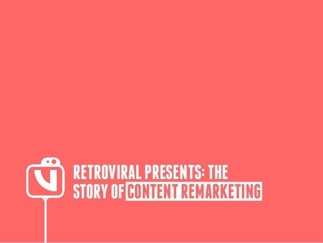 RETROVIRALPRESENTS:THE STORYOFCONTENTREMARKETING