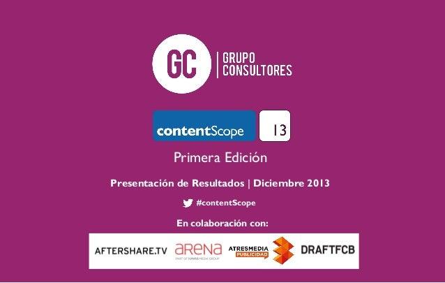 Primera Edición Presentación de Resultados | Diciembre 2013 #contentScope  En colaboración con: