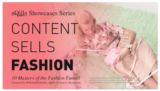 Showcases Series	   CONTENT SELLS FASHION 10 Masters of the Fashion Funnel	  Curated by @FrankDelmelle, sQills' Creative S...