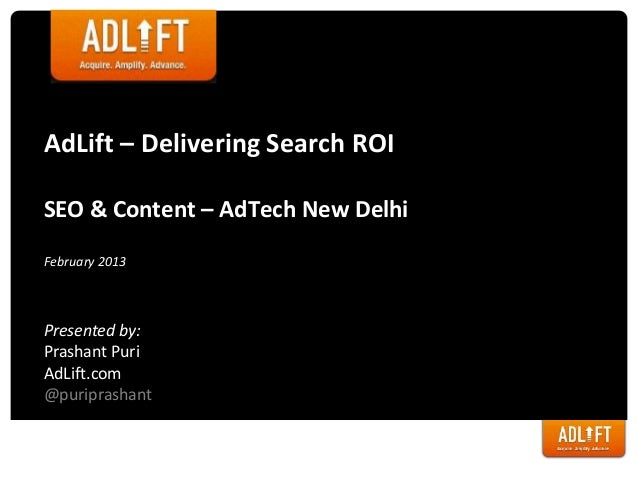 AdLift – Delivering Search ROISEO & Content – AdTech New DelhiFebruary 2013Presented by:Prashant PuriAdLift.com@puriprashant