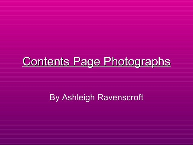 Contents Page Photographs    By Ashleigh Ravenscroft