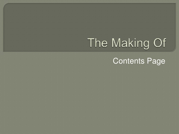 The Making Of<br />Contents Page<br />