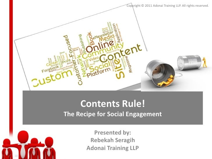 Copyright © 2011 Adonai Training LLP. All rights reserved.     Contents Rule!The Recipe for Social Engagement         Pres...