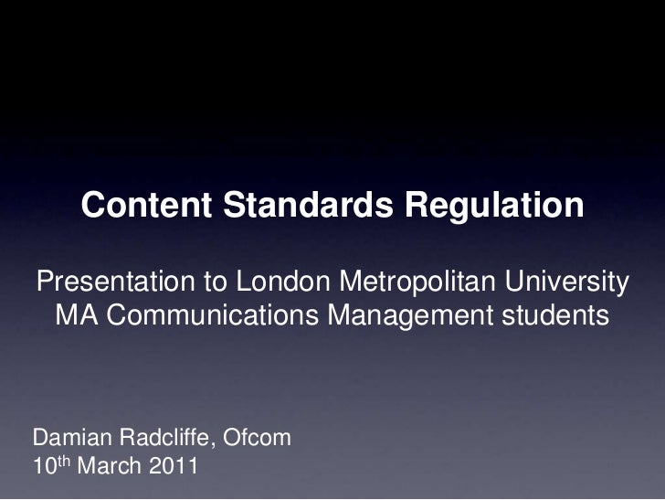 Content Standards RegulationPresentation to London Metropolitan UniversityMA Communications Management students<br />Damia...