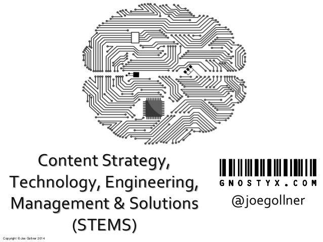 Copyright © Joe Gollner 2014 Content Strategy, Technology, Engineering, Management & Solutions (STEMS) @joegollner