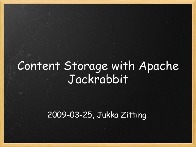 Content Storage with Apache Jackrabbit 2009-03-25, Jukka Zitting