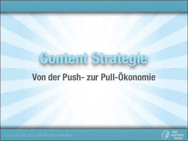 Content Strategie !  Von der Push- zur Pull-Ökonomie  (c) Jochen Mai, 2014 (alle Rechte vorbehalten)