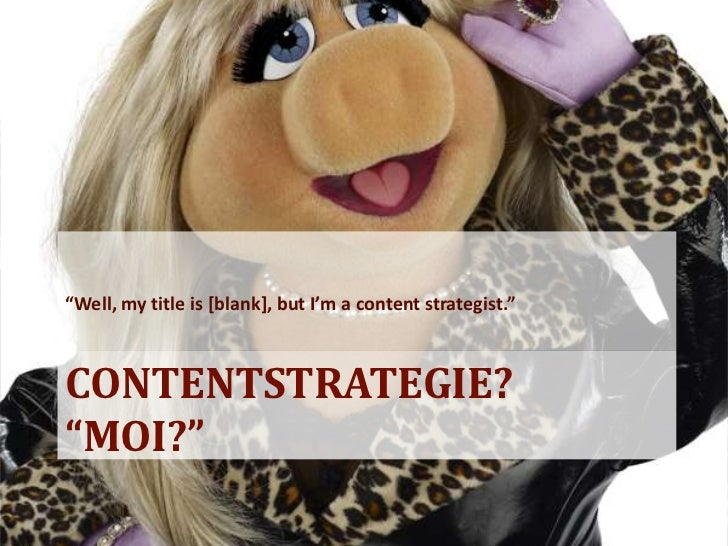 """""""Well, my title is [blank], but I'm a content strategist.""""CONTENTSTRATEGIE?""""MOI?"""""""