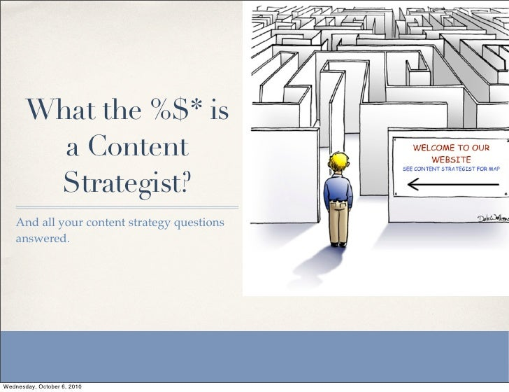 What the %$* is          a Content         Strategist?     And all your content strategy questions     answered.     Wedne...