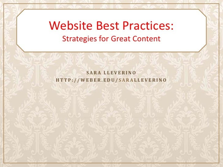 Website Best Practices:  Strategies for Great Content         SARA LLEVERINO HTTP://WEBER.EDU/SARALLEVERINO