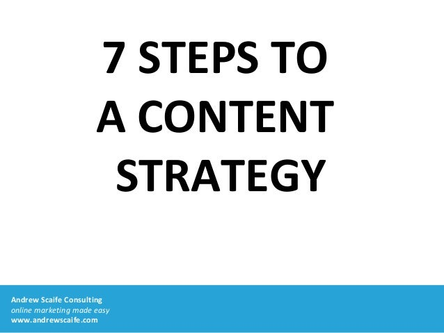Andrew Scaife Consulting online marketing made easy www.andrewscaife.com 7 STEPS TO A CONTENT STRATEGY