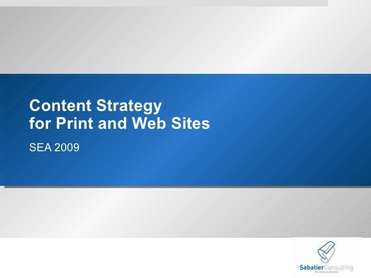 Content Strategy  for Print and Web Sites SEA 2009