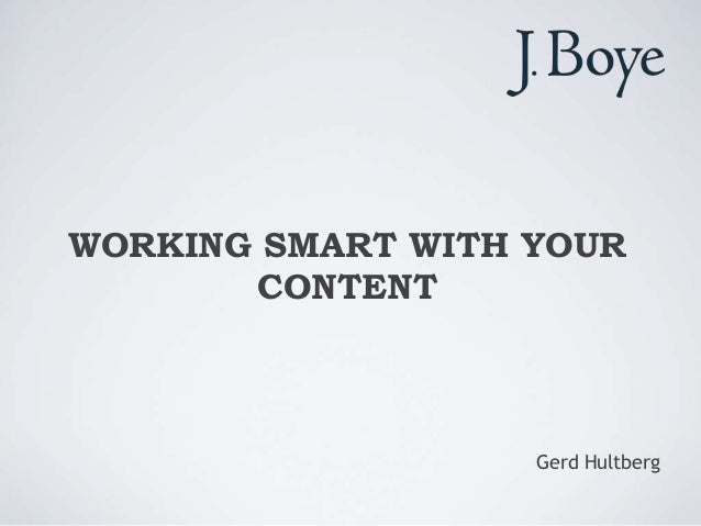 WORKING SMART WITH YOUR CONTENT Gerd Hultberg