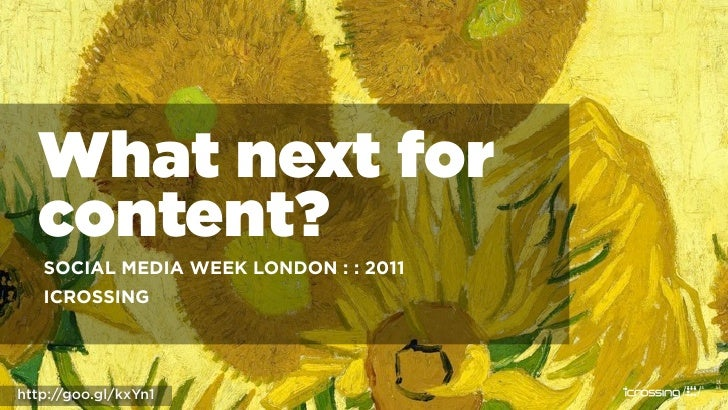What next for  content?   SOCIAL MEDIA WEEK LONDON : : 2011   ICROSSINGhttp://goo.gl/kxYn1        1