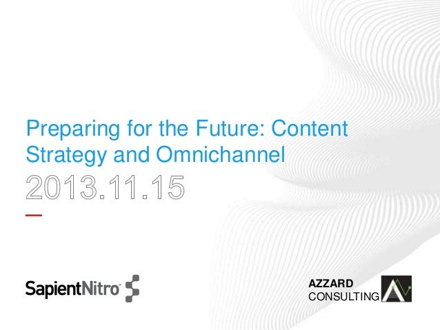 Preparing for the Future: Content Strategy and Omnichannel  AZZARD CONSULTING