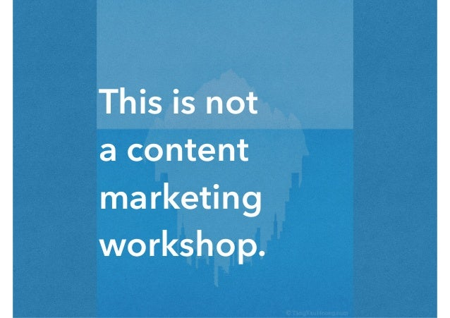 This is not a content marketing workshop