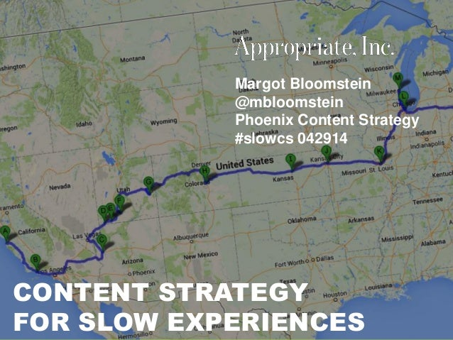 @mbloomstein | #slowcs 1 © 2014 Margot Bloomstein @mbloomstein Phoenix Content Strategy #slowcs 042914 CONTENT STRATEGY FO...