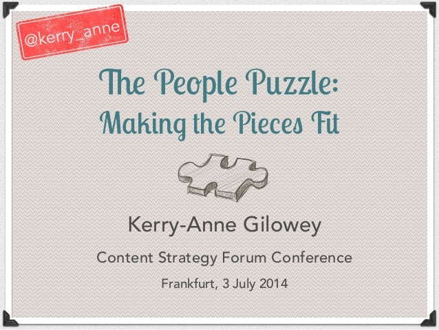 The People Puzzle: Making the Pieces Fit Kerry-Anne Gilowey Content Strategy Forum Conference Frankfurt, 3 July 2014 @kerr...