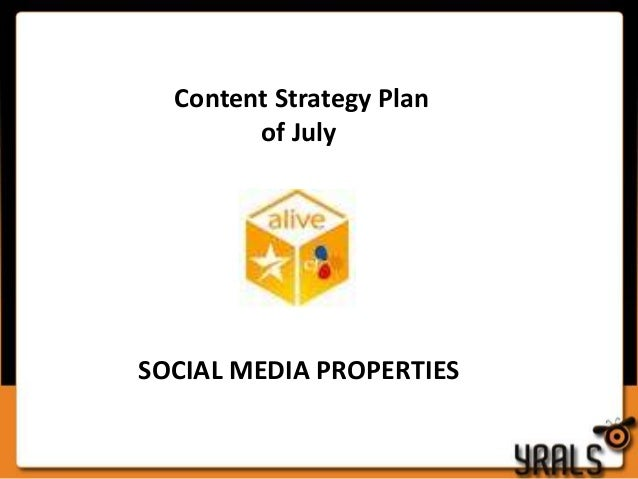 Content Strategy Plan of July  SOCIAL MEDIA PROPERTIES