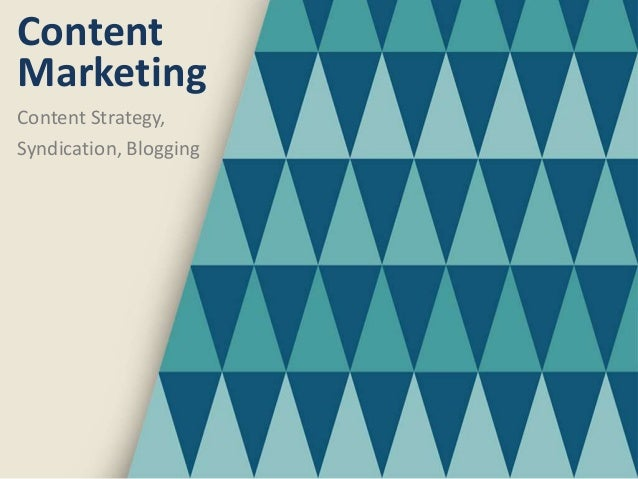 Content Content Strategy, Syndication, Blogging Marketing