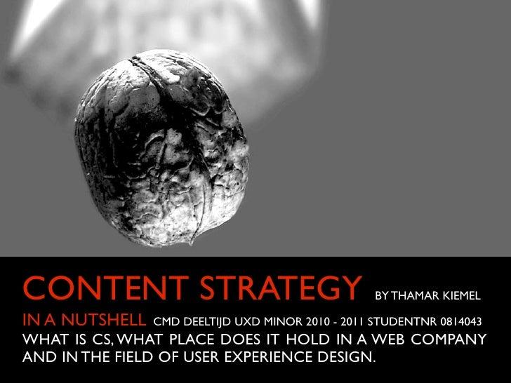 CONTENT STRATEGY                                   BY THAMAR KIEMELIN A NUTSHELL   CMD DEELTIJD UXD MINOR 2010 - 2011 STUD...
