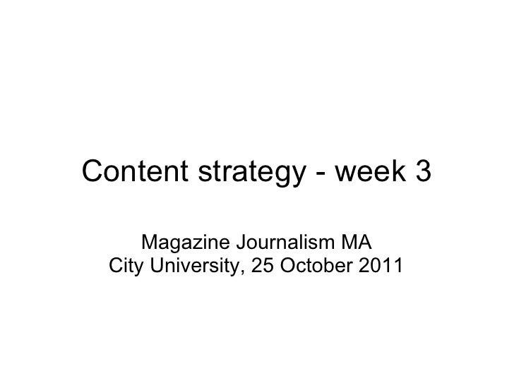 Content strategy - week 3     Magazine Journalism MA City University, 25 October 2011