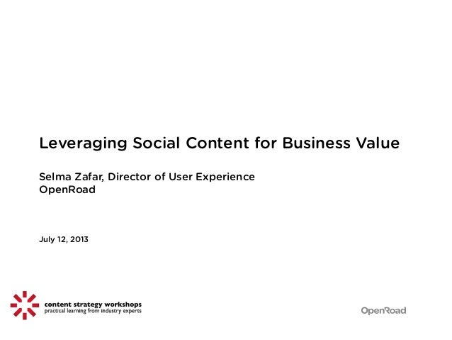 Leveraging Social Content for Business Value Selma Zafar, Director of User Experience OpenRoad July 12, 2013