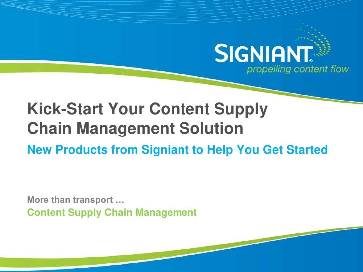Kick-Start Your Content Supply Chain Management Solution<br />New Products from Signiant to Help You Get Started<br />More...