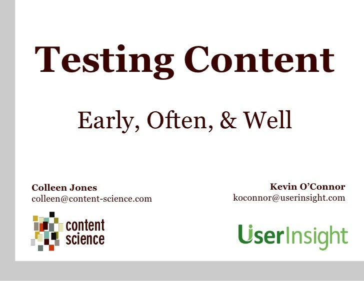 Testing Content           Early, Often, & Well  Colleen Jones                        Kevin O'Connor colleen@content-scienc...