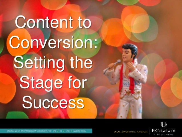 Content to Conversion: Setting the Stage for Success - Portland Communicators Conference #pdxcc13