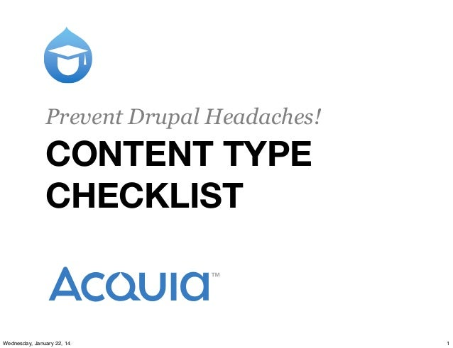 Prevent Drupal Headaches!  CONTENT TYPE CHECKLIST  Wednesday, January 22, 14  1