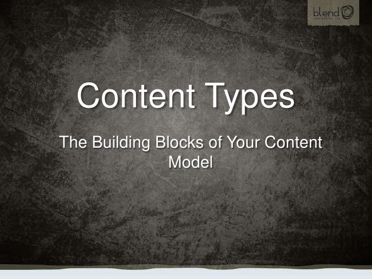 Content Types<br />The Building Blocks of Your Content Model<br />