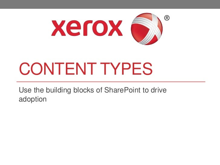 CONTENT TYPESUse the building blocks of SharePoint to driveadoption