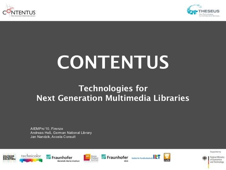 CONTENTUS            Technologies for   Next Generation Multimedia LibrariesAIEMPro'10, FirenzeAndreas Heß, German Nationa...