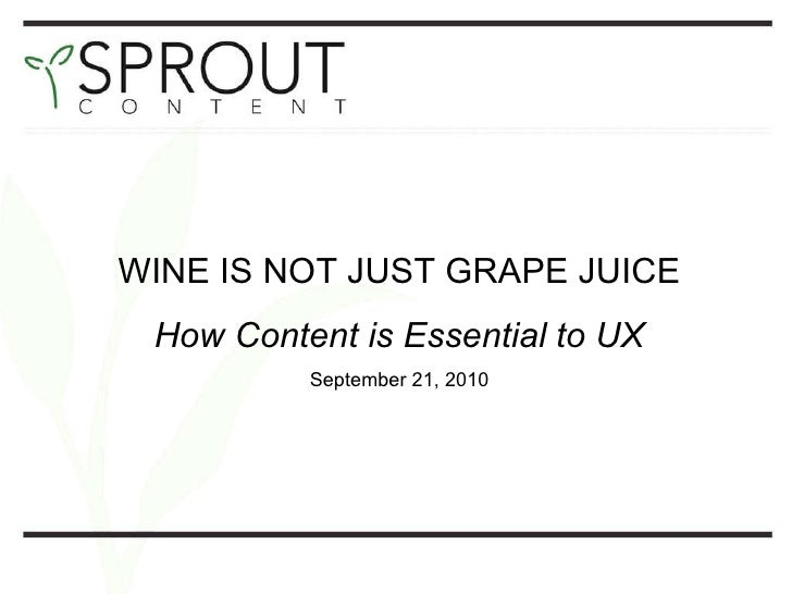 WINE IS NOT JUST GRAPE JUICE How Content is Essential to UX September 21, 2010