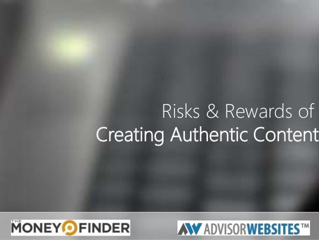 Risks & Rewards of Risks & Rewards of Creating Authentic Creating Authentic Content Content  Maggie Crowley, Marketing Coo...