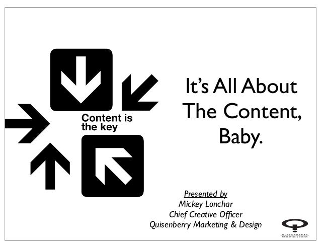 It's All AboutThe Content,Baby.Presented byMickey LoncharChief Creative OfficerQuisenberry Marketing & Design