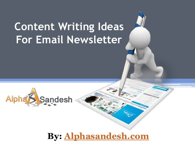 Content Writing IdeasFor Email NewsletterBy: Alphasandesh.com