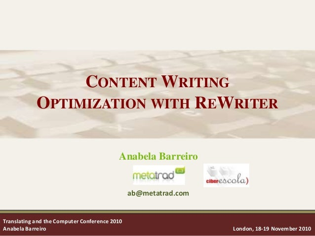 CONTENT WRITINGOPTIMIZATION WITH REWRITERAnabela Barreiroab@metatrad.comTranslating and the Computer Conference 2010Anabel...