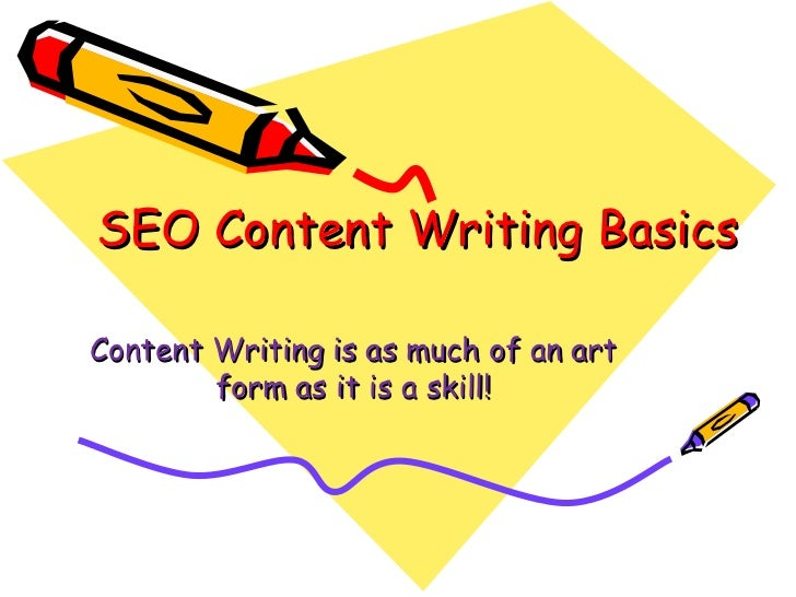 SEO Content Writing BasicsContent Writing is as much of an art        form as it is a skill!