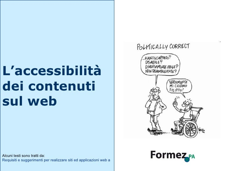 L'accessibilità  dei contenuti  sul web Alcuni testi sono tratti da: Requisiti e suggerimenti per realizzare siti ed appli...