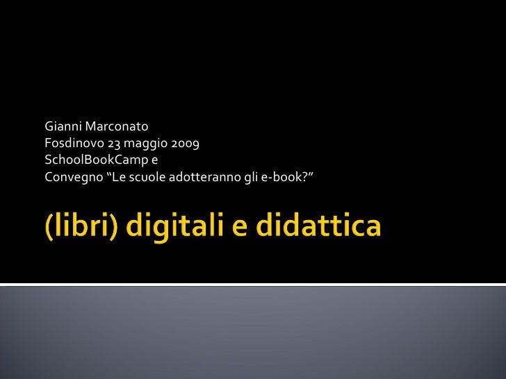"""Gianni Marconato  Fosdinovo 23 maggio 2009 SchoolBookCamp e  Convegno """"Le scuole adotteranno gli e-book?"""""""